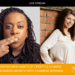 Facebook Live Video: Cultivating New Habits of Lifestyle Change and Business Growth with Chamera Bowman