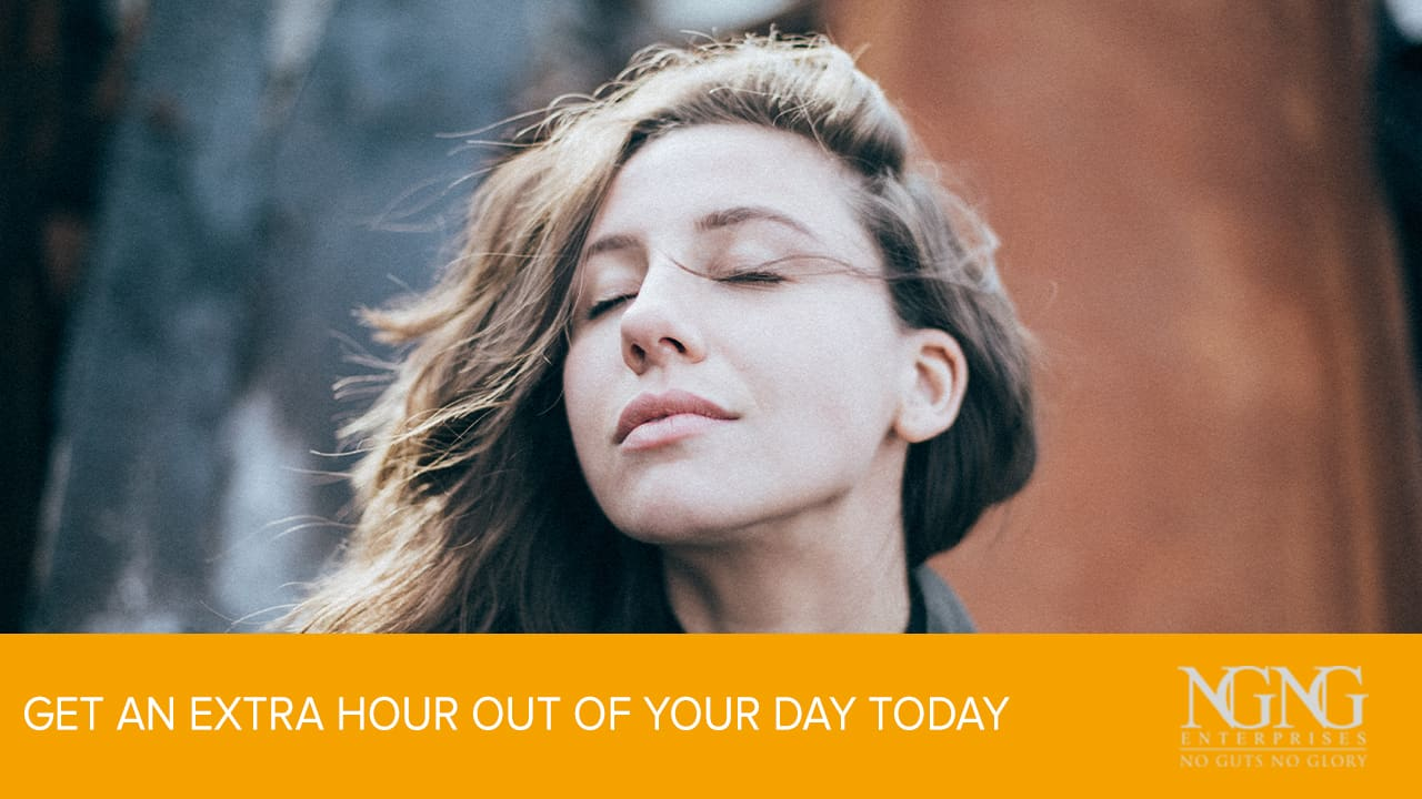 Get an Extra Hour Out of Your Day Today