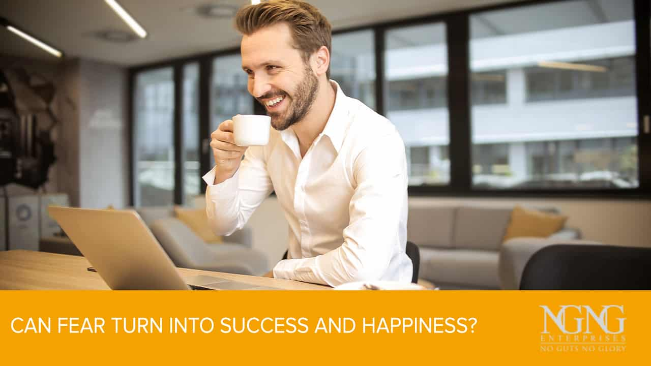 Can Fear Turn Into Success and Happiness