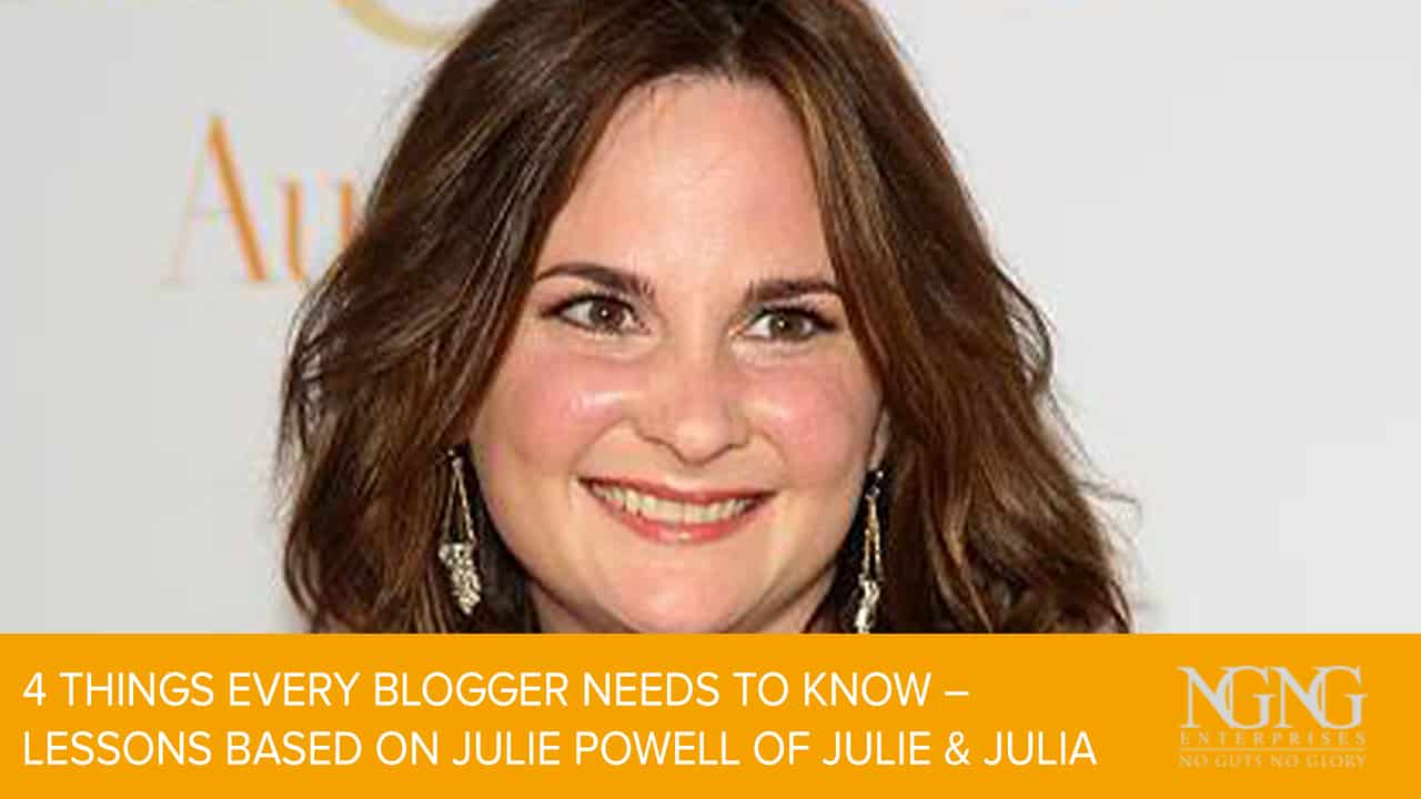 4 Things Every Blogger Needs to Know – Lessons Based on Julie Powell of Julie & Julia