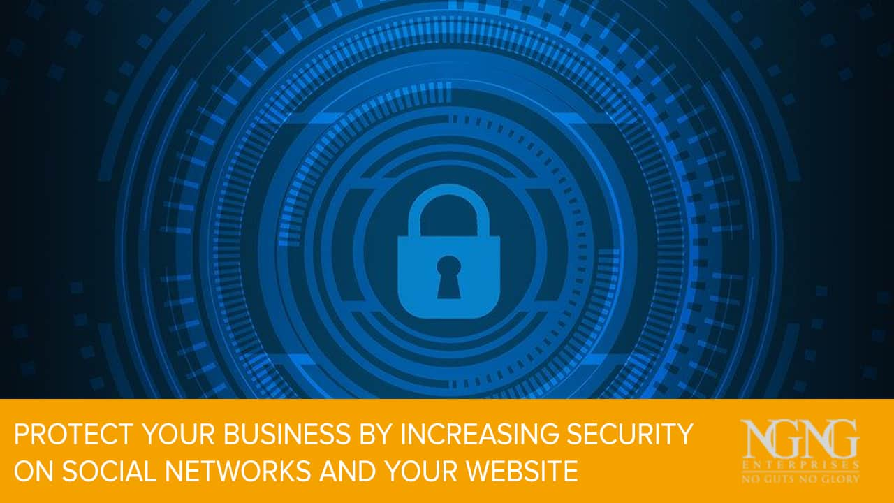 Protect Your Business By Increasing Security on Social Networks and Your Website