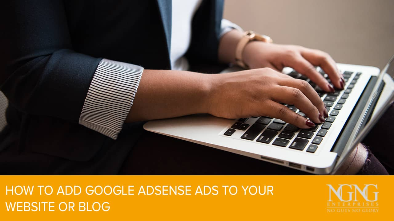 How to Add Google AdSense Ads to Your Website or Blog