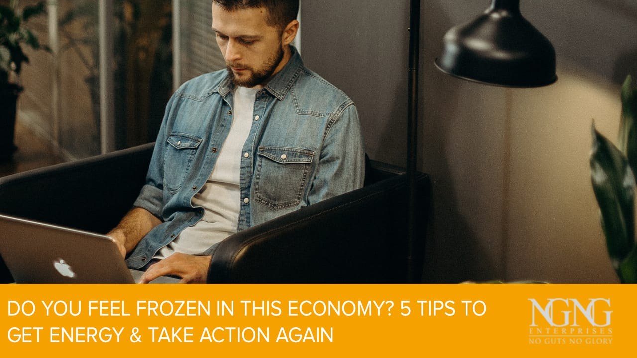 Do You Feel Frozen In This Economy? 5 Tips to Get Energy & Take Action Again