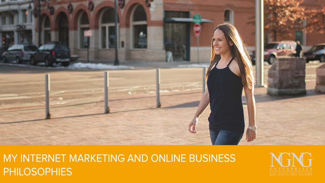 My Internet Marketing and Online Business Philosophies