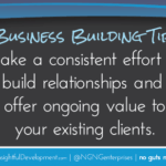 BUSINESS BUILDING TIP: Build Long-Term Relationships with Your Clients