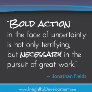 Take BOLD ACTION in your business to generate income more quickly!