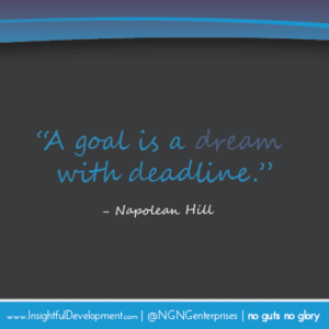 A goal is a dream with a deadline