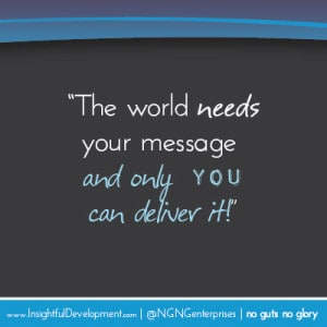 The world needs your message and only you can deliver it!