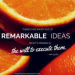 Are You Missing the Will to Execute Your Remarkable Ideas?