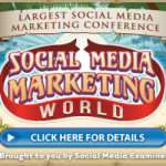 Social Media Marketing World Was a Game-Changer for Me! Register for SMMW2015!