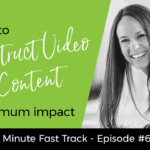 How To Construct Your Video Content for Maximum Impact  | 4-min Fast Track Video Ep #63